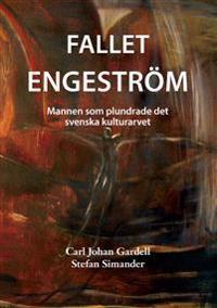 Fallet Engeström : mannen som plundrade det svenska kulturarvet