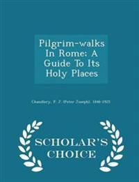 Pilgrim-Walks in Rome; A Guide to Its Holy Places - Scholar's Choice Edition