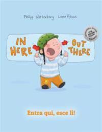 Entra Qui, Esce Lì! in Here, Out There!: Libro Illustrato Per Bambini: Italiano-Inglese (Edizione Bilingue)
