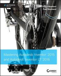 Mastering Autodesk Inventor 2016 and Autodesk Inventor LT 2016: Autodesk Of