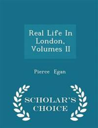 Real Life in London, Volumes II - Scholar's Choice Edition