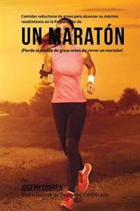 Comidas Reductoras de Grasa Para Alcanzar Su Maximo Rendimiento En La Preparacion de Un Maraton: Pierda El Exceso de Grasa Antes de Correr Un Maraton!
