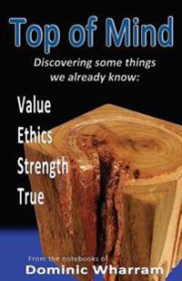 Top of Mind: Discovering Some Things We Already Know: Value, Ethics, Strengths, True