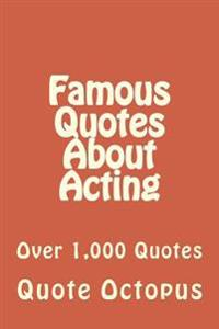 Famous Quotes about Acting: Over 1,000 Quotes
