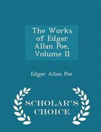 The Works of Edgar Allan Poe, Volume II - Scholar's Choice Edition