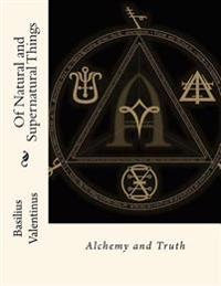 Of Natural and Supernatural Things: Alchemy and Truth