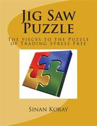 Jig Saw Puzzle: The Pieces to the Puzzle of Trading Stress Free