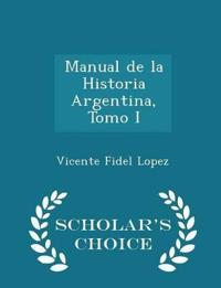 Manual de La Historia Argentina, Tomo I - Scholar's Choice Edition