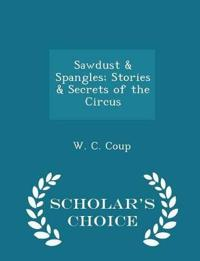 Sawdust & Spangles; Stories & Secrets of the Circus - Scholar's Choice Edition