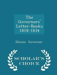 The Governors' Letter-Books 1818-1834 - Scholar's Choice Edition