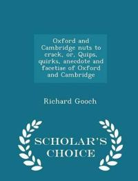 Oxford and Cambridge Nuts to Crack, Or, Quips, Quirks, Anecdote and Facetiae of Oxford and Cambridge - Scholar's Choice Edition