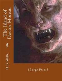 The Island of Doctor Moreau: (Large Print)