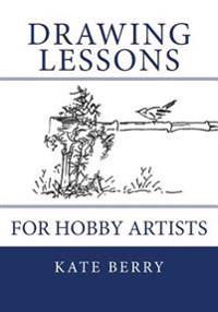 Drawing Lessons: For Hobby Artists