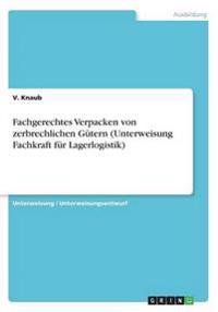 Fachgerechtes Verpacken Von Zerbrechlichen Gutern (Unterweisung Fachkraft Fur Lagerlogistik)