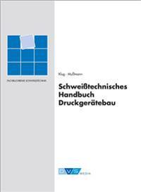 Schweißtechnisches Handbuch im Druckgerätebau Werkstoffe, Gestaltung, Berechnung und Herstellung