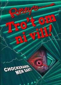Ripley's Tro't om ni vill! : chockerande men sant!