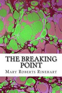 The Breaking Point: (Mary Roberts Rinehart Classics Collection)