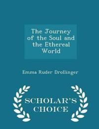 The Journey of the Soul and the Ethereal World - Scholar's Choice Edition