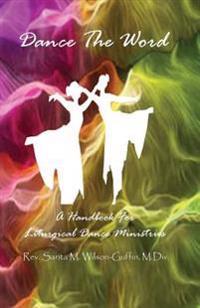 Dance the Word: A Handbook for Liturgical Dance Ministries