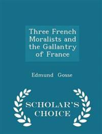 Three French Moralists and the Gallantry of France - Scholar's Choice Edition