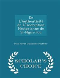 de L'Authenticite de L'Inscription Nestorienne de Si-Ngan-Fou - Scholar's Choice Edition