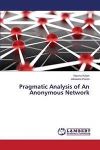 Pragmatic Analysis of an Anonymous Network