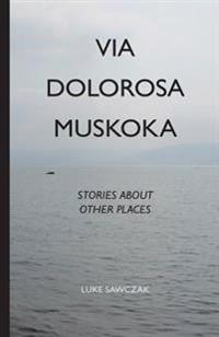 Via Dolorosa Muskoka: Stories about Other Places