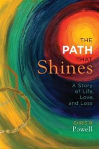 The Path That Shines: A Story of Life, Love, and Loss