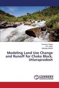 Modeling Land Use Change and Runoff for Chaka Block, Uttarapradesh