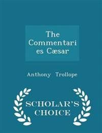 The Commentaries Caesar - Scholar's Choice Edition