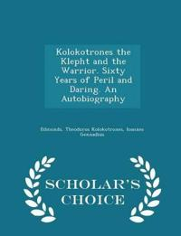 Kolokotrones the Klepht and the Warrior. Sixty Years of Peril and Daring. an Autobiography - Scholar's Choice Edition