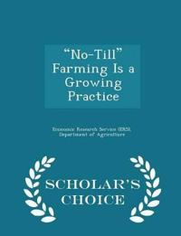 No-Till Farming Is a Growing Practice - Scholar's Choice Edition