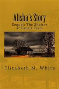 Alisha's Story: The Sequel to the Shelter at Papa's Farm