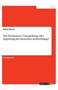 Das Kirchenasyl. Untergrabung oder Ergänzung der deutschen Asylrechtslage?