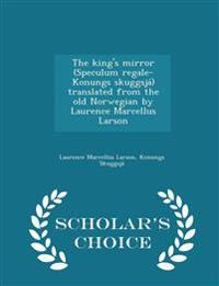The King's Mirror (Speculum Regale-Konungs Skuggsja) Translated from the Old Norwegian by Laurence Marcellus Larson - Scholar's Choice Edition