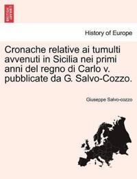 Cronache Relative AI Tumulti Avvenuti in Sicilia Nei Primi Anni del Regno Di Carlo V. Pubblicate Da G. Salvo-Cozzo.
