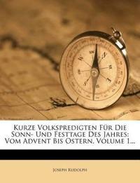 Kurze Volkspredigten Für Die Sonn- Und Festtage Des Jahres: Vom Advent Bis Ostern, Volume 1...