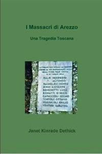 I Massacri Di Arezzo. UNA Tragedia Toscana