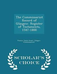 The Commissariot Record of Glasgow. Register of Testaments, 1547-1800 - Scholar's Choice Edition
