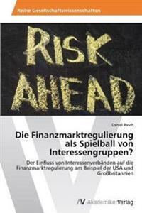 Die Finanzmarktregulierung ALS Spielball Von Interessengruppen?