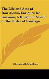The Life and Acts of Don Alonzo Enriquez De Guzman, a Knight of Seville of the Order of Santiago