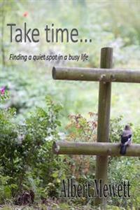 Take Time: Finding a Quiet Spot in a Busy Life