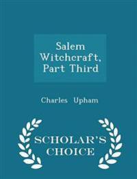 Salem Witchcraft, Part Third - Scholar's Choice Edition