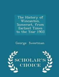 The History of Wincanton, Somerset, from Earliest Times to the Year 1903 - Scholar's Choice Edition