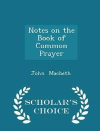 Notes on the Book of Common Prayer - Scholar's Choice Edition