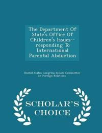 The Department of State's Office of Children's Issues--Responding to International Parental Abduction - Scholar's Choice Edition