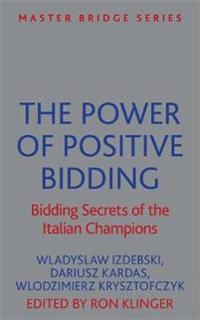 The Power of Positive Bidding: Bidding Secrets of the Italian Champions