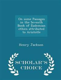 On Some Passages in the Seventh Book of Eudemian Ethics Attributed to Aristotle - Scholar's Choice Edition