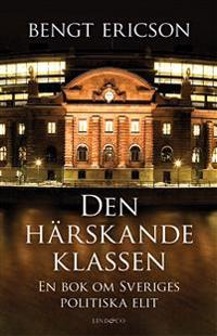 Den härskande klassen : en bok om Sveriges politiska elit
