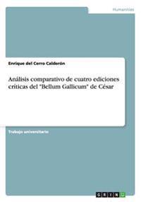 An�lisis Comparativo de Cuatro Ediciones Cr�ticas del Bellum Gallicum de C�sar
